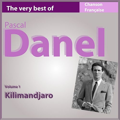 The Very Best of Pascal Danel, vol. 1 : Kilimandjaro de Pascal Danel