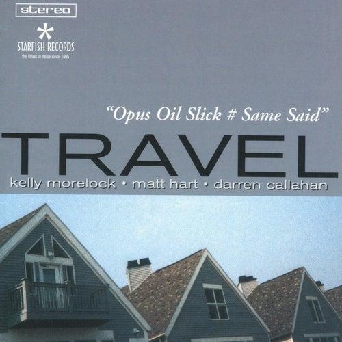 Opus Oil Slick # Same Said de Travel