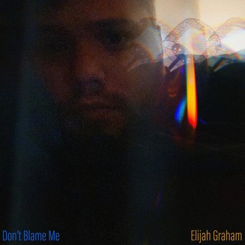 Don't Blame Me de Elijah Graham