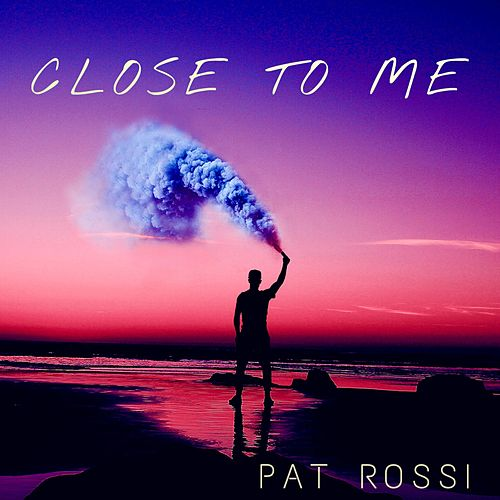 Close to Me by Pat Rossi