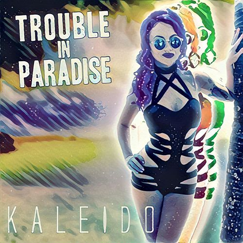 Trouble in Paradise by Kaleido