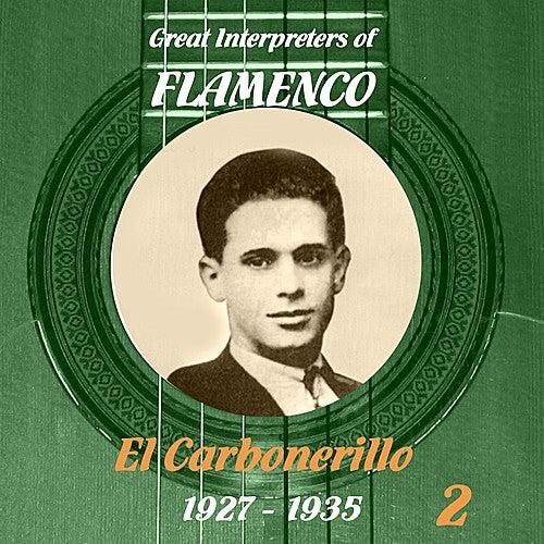 Great Interpreters of Flamenco -   El Carbonerillo-  [1927 - 1935], Volume 2 de El Carbonerillo