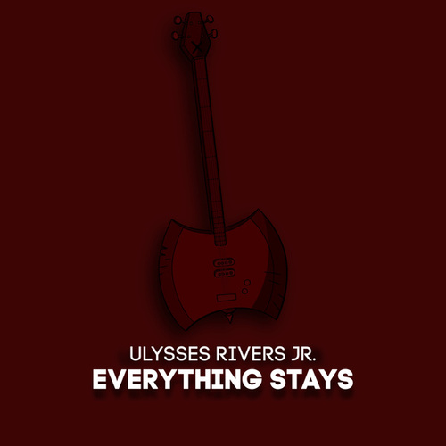 Everything Stays by Ulysses Rivers Jr.