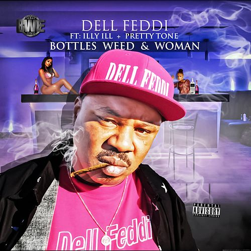 Bottles, Weed and Women (feat. Illy Ill & Pretty Tone) by Dell Feddi