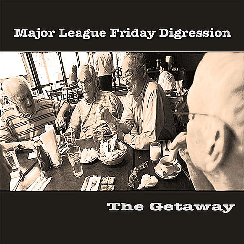 Major League Friday Digression by The Getaway