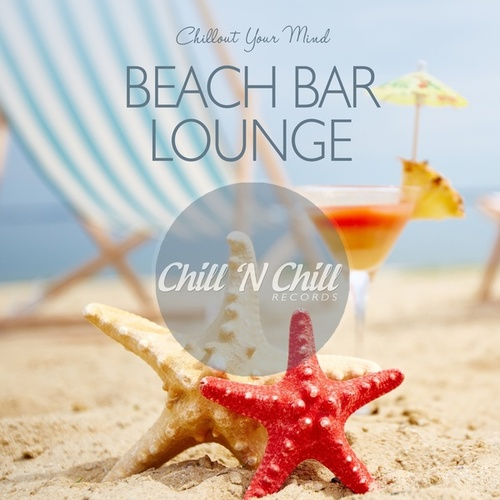 Beach Bar Lounge: Chillout Your Mind by Various Artists