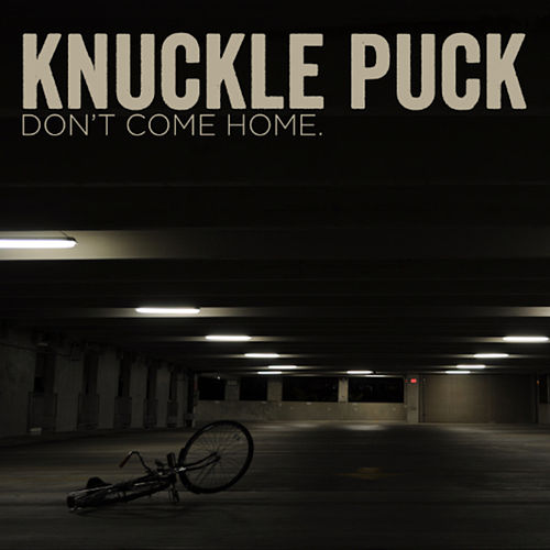 Don't Come Home by Knuckle Puck