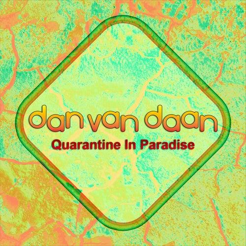 Quarantine In Paradise von Dan van Daan