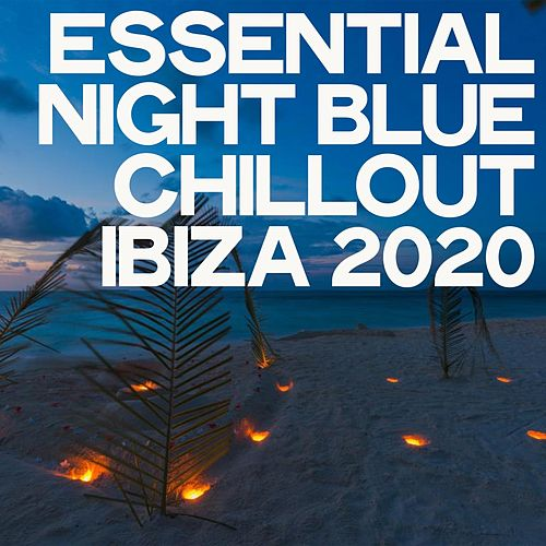 Essential Night Blue Chillout Ibiza 2020 von Various Artists