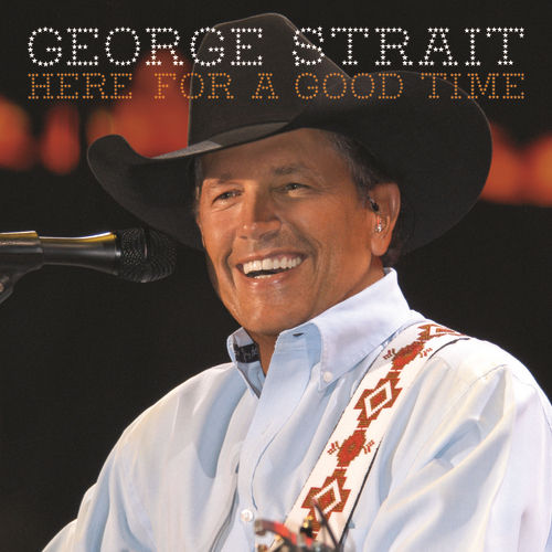 Here For A Good Time von George Strait