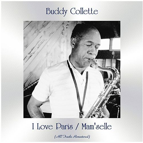 I Love Paris / Mam'selle (All Tracks Remastered) von Buddy Collette