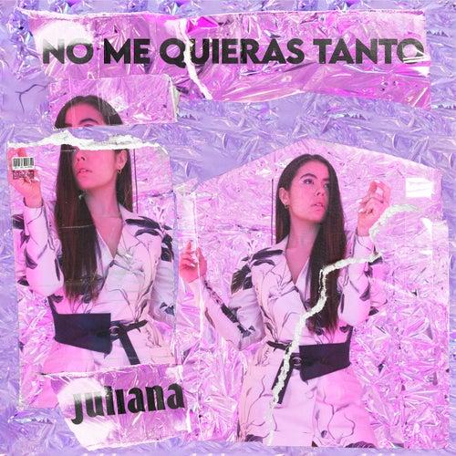 No Me Quieras Tanto de Juliana Velasquez