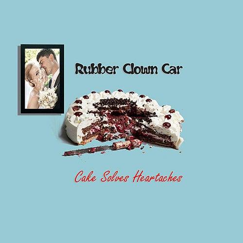 Cake Solves Heartaches de Rubber Clown Car
