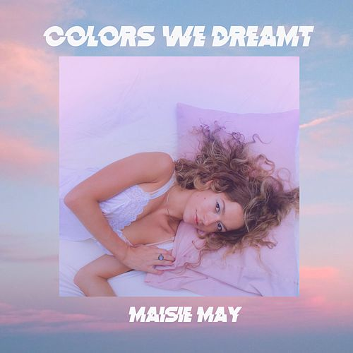Colors We Dreamt by Maisie May