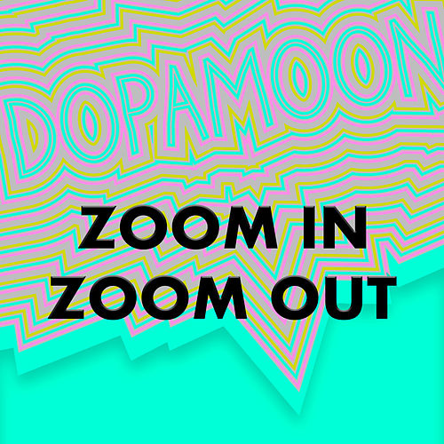 Zoom In Zoom Out by Dopamoon