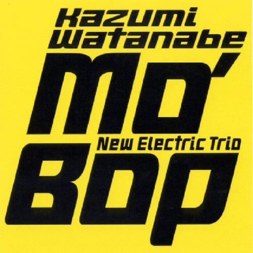 Mo' Bop by Kazumi Watanabe New Electric Trio