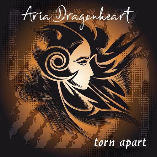 Torn Apart by Aria Dragonheart
