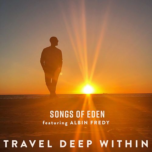 Travel Deep Within (feat. Albin Fredy) by Songs Of Eden