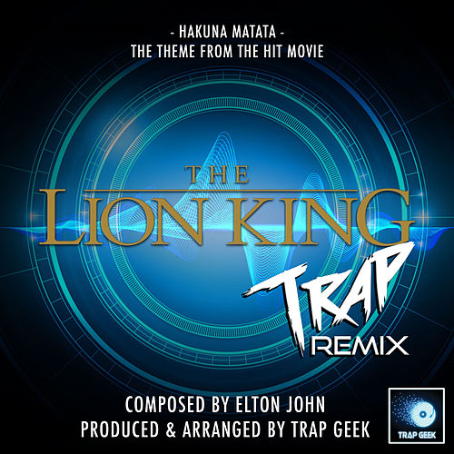 Hakuna Matata (From 'The Lion King') (Trap Remix) by Trap Geek