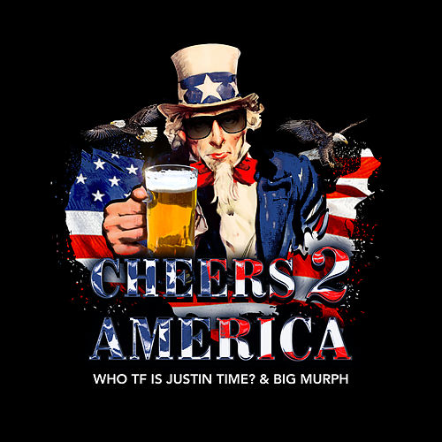 Cheers 2 America by Who TF Is Justin Time?