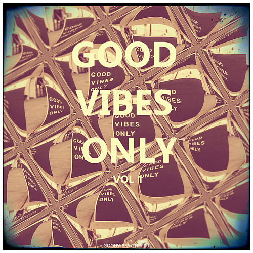 Good Vibes Only, Vol. 1 von Various Artists