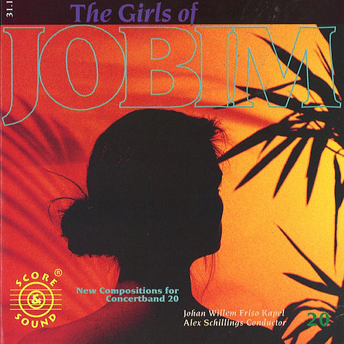 New Compositions For Concertband 20: The Girls Of Jobim de Johan Willem Friso Kapel
