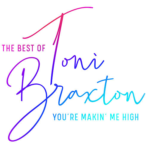 You're Makin' Me High: The Best of Toni Braxton de Toni Braxton