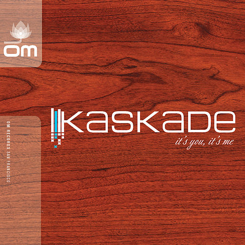 It's You, It's Me by Kaskade
