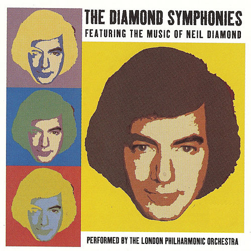 The Diamond Symphonies Featuring The Music Of Neil Diamond de London Philharmonic Orchestra