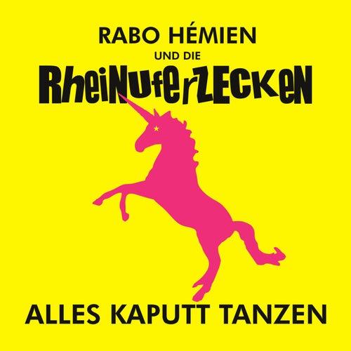 Alles kaputt tanzen von Rabo Hémien und die Rheinuferzecken