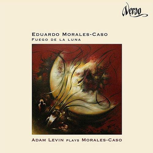 Fuego de la luna: Adam Levin Plays Morales-Caso by Adam Levin