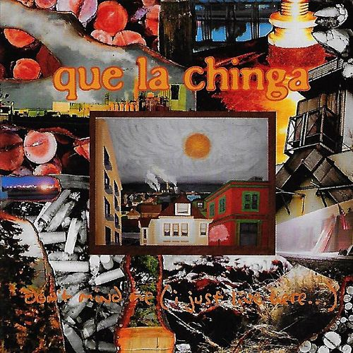 Don't Mind Me (I Just Live Here) by Que la Chinga