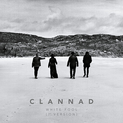 White Fool ((7' Version) [2003 - Remaster]) by Clannad