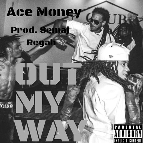 Out My Way by Ace Money