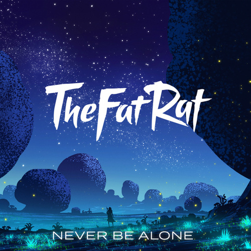 Never Be Alone di TheFatRat