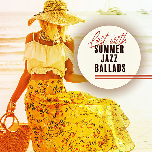 Lost with Summer Jazz Ballads von Relaxing Instrumental Music
