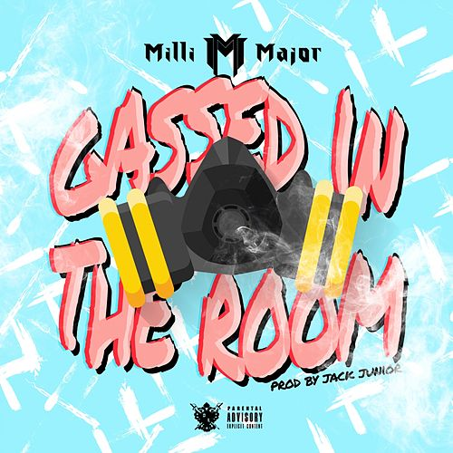 Gassed in the Room de Milli Major