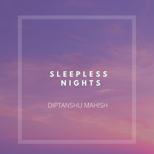 Sleepless nights (Instrumental Versions) von Diptanshu Mahish