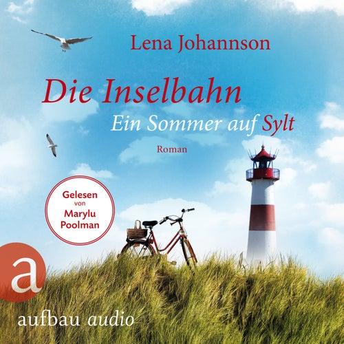 Die Inselbahn - Ein Sommer auf Sylt (Ungekürzt) von Lena Johannson