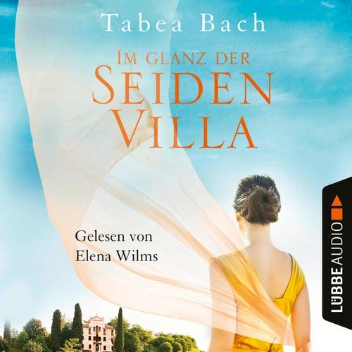 Im Glanz der Seidenvilla - Seidenvilla-Saga, Band 2 (Ungekürzt) von Tabea Bach