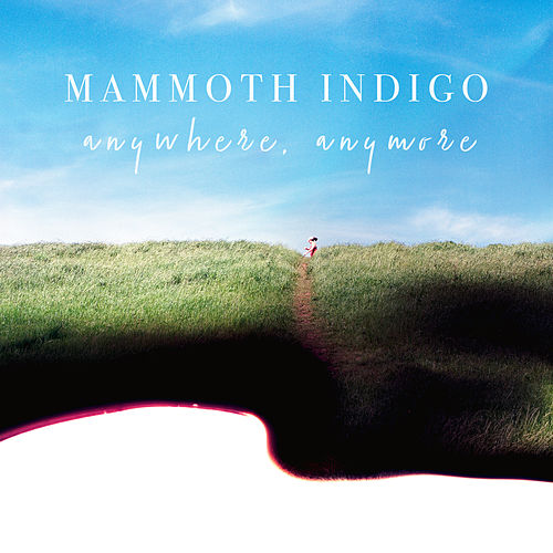 Anywhere, Anymore by Mammoth Indigo