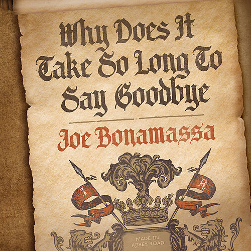 Why Does It Take So Long To Say Goodbye von Joe Bonamassa
