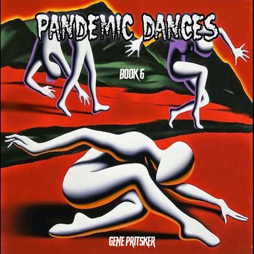 Pandemic Dances Book 6 by Gene Pritsker
