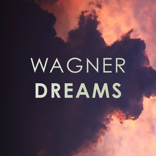 Wagner: Dreams by Richard Wagner