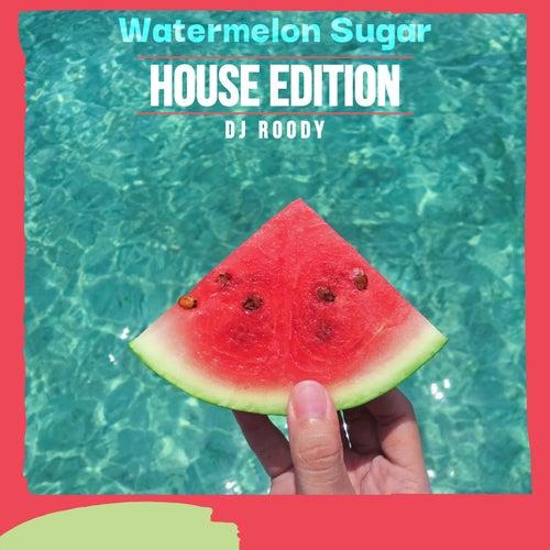 Watermelon Sugar (House Edition) von DJ Roody