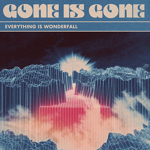 Everything Is Wonderfall by Gone Is Gone
