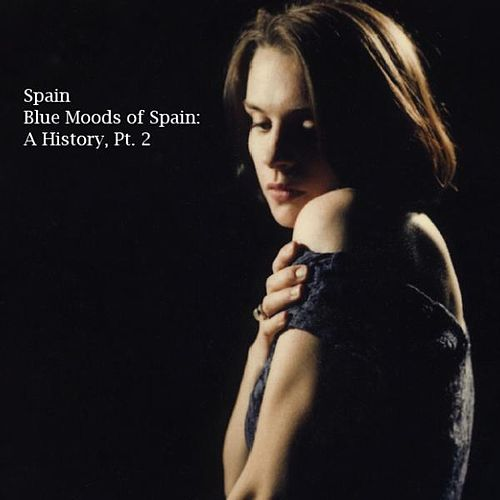 Blue Moods Of Spain: A History, Pt. 2 by Spain