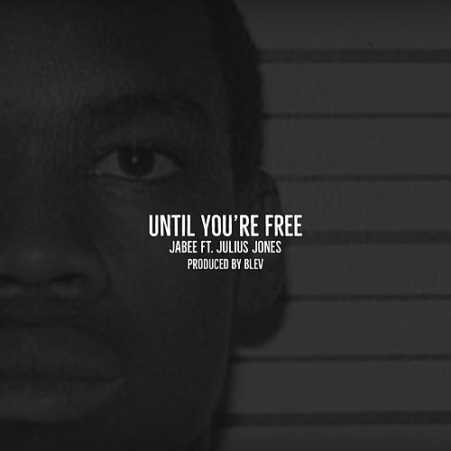 Until You're Free (feat. Julius Jones) by Jabee