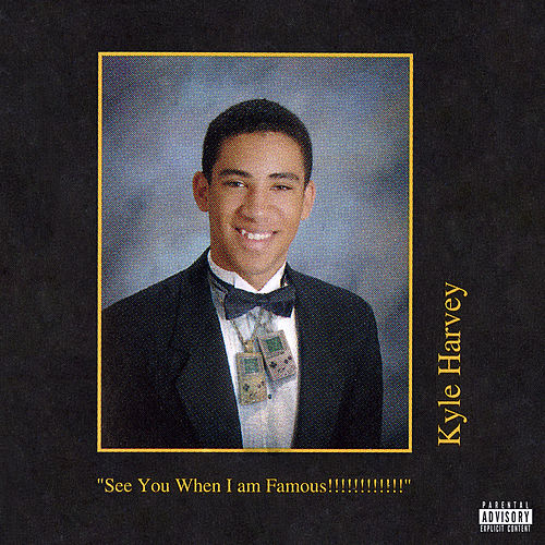 See You When I am Famous!!!!!!!!!!!! by KYLE