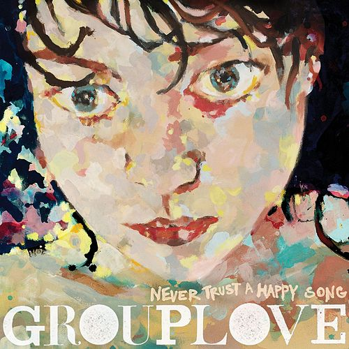 Never Trust a Happy Song de Grouplove
